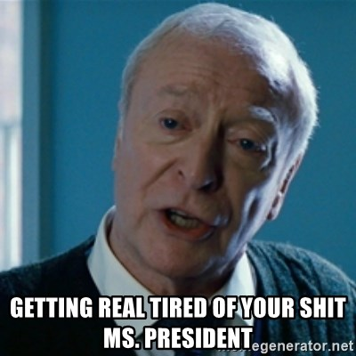 Announcement Alfred -  getting real tired of your shit Ms. President