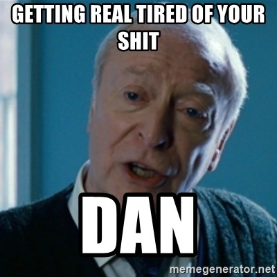 Announcement Alfred - Getting real tired of your shit Dan