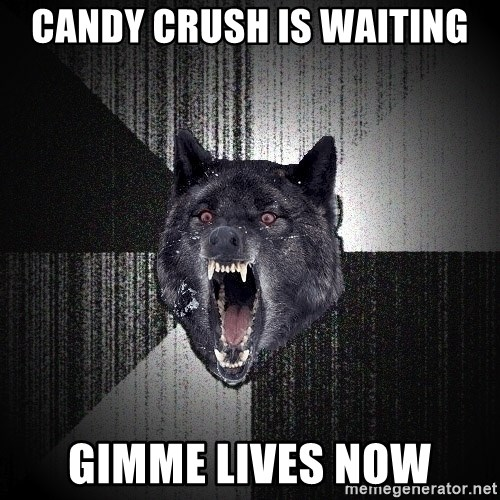 Insanity Wolf - CANDY CRUSH IS WAITING GIMME LIVES NOW