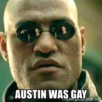 What If I Told You -  Austin was gay