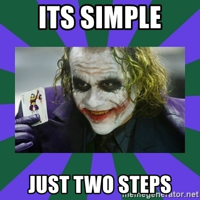 It's Simple Joker - its simple just two steps