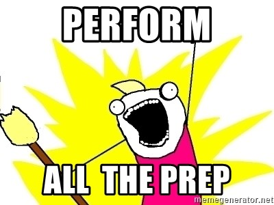 X ALL THE THINGS - perform all  the prep