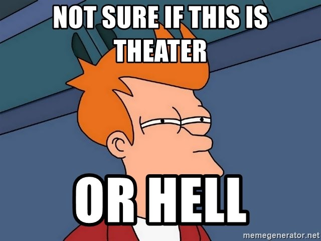 Futurama Fry - NOT SURE IF THIS IS THEATER OR HELL