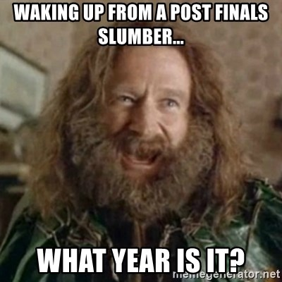 What Year - Waking up from a post finals slumber... What year is it?