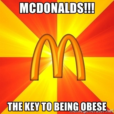 Maccas Meme - MCDONALDS!!! THE KEY TO BEING OBESE