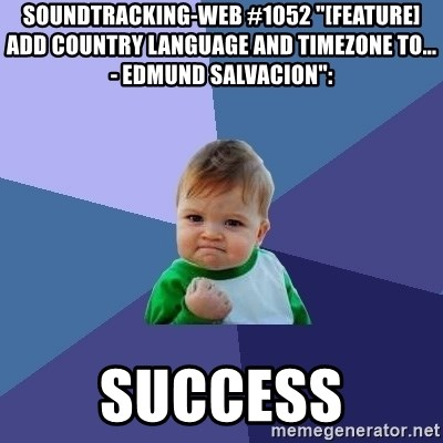 """Success Kid - soundtracking-web #1052 """"[FEATURE] Add country language and timezone to... - Edmund Salvacion"""":  success"""