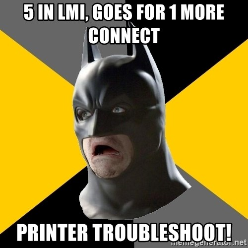 Bad Factman - 5 in LMI, goes for 1 more connect printer Troubleshoot!