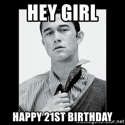 Hey Girl (Joseph Gordon-Levitt) - Hey Girl Happy 21st Birthday