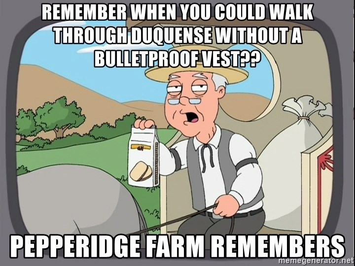 Pepperidge Farm Remembers Meme - remember when you could walk through duquense without a bulletproof vest?? pepperidge farm remembers