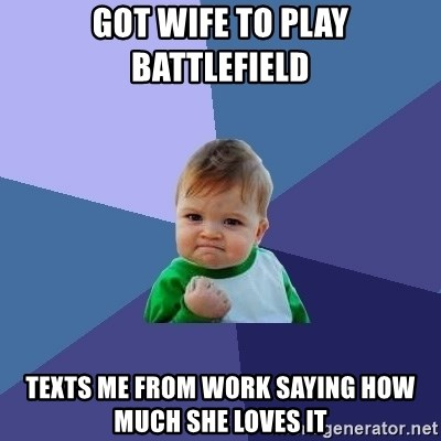 Success Kid - Got Wife to play battlefield texts me from work saying how much she loves it