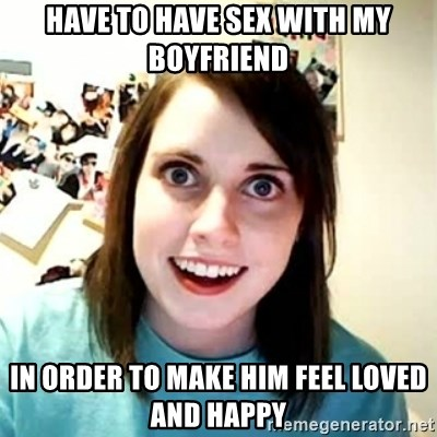 Overly Attached Girlfriend 2 - Have to have sex with my boyfriend in order to make him feel loved and happy