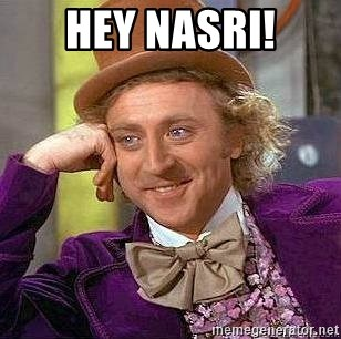 Willy Wonka - HEY NASRI!