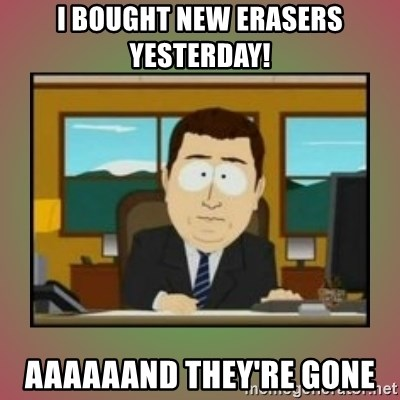 aaaand its gone - I bought new erasers yesterday! aaaaaand they're gone
