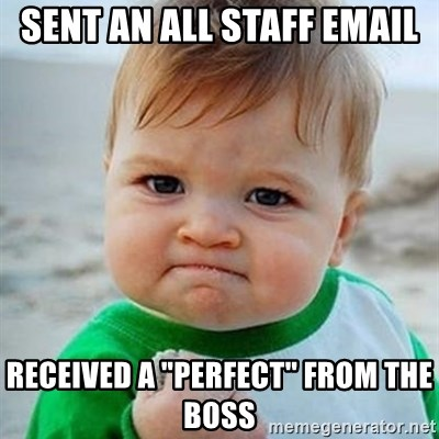 """Victory Baby - SENT AN ALL STAFF EMAIL RECEIVED A """"PERFECT"""" FROM THE BOSS"""