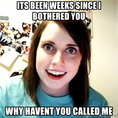 Overly Attached Girlfriend 2 - its been weeks since i bothered you why havent you called me