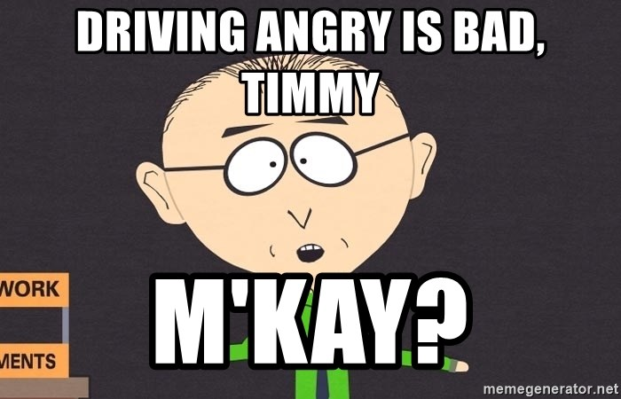 south park mkay - Driving angry is bad, timmy m'kay?