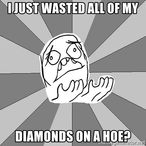 Whyyy??? - I JUST WASTED ALL OF MY DIAMONDS ON A HOE?