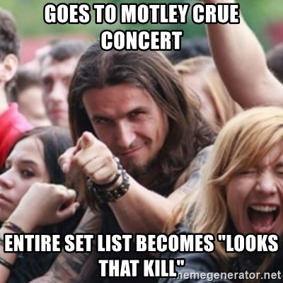 "Ridiculously Photogenic Metalhead - Goes to motley crue concert entire set list becomes ""looks that kill"""