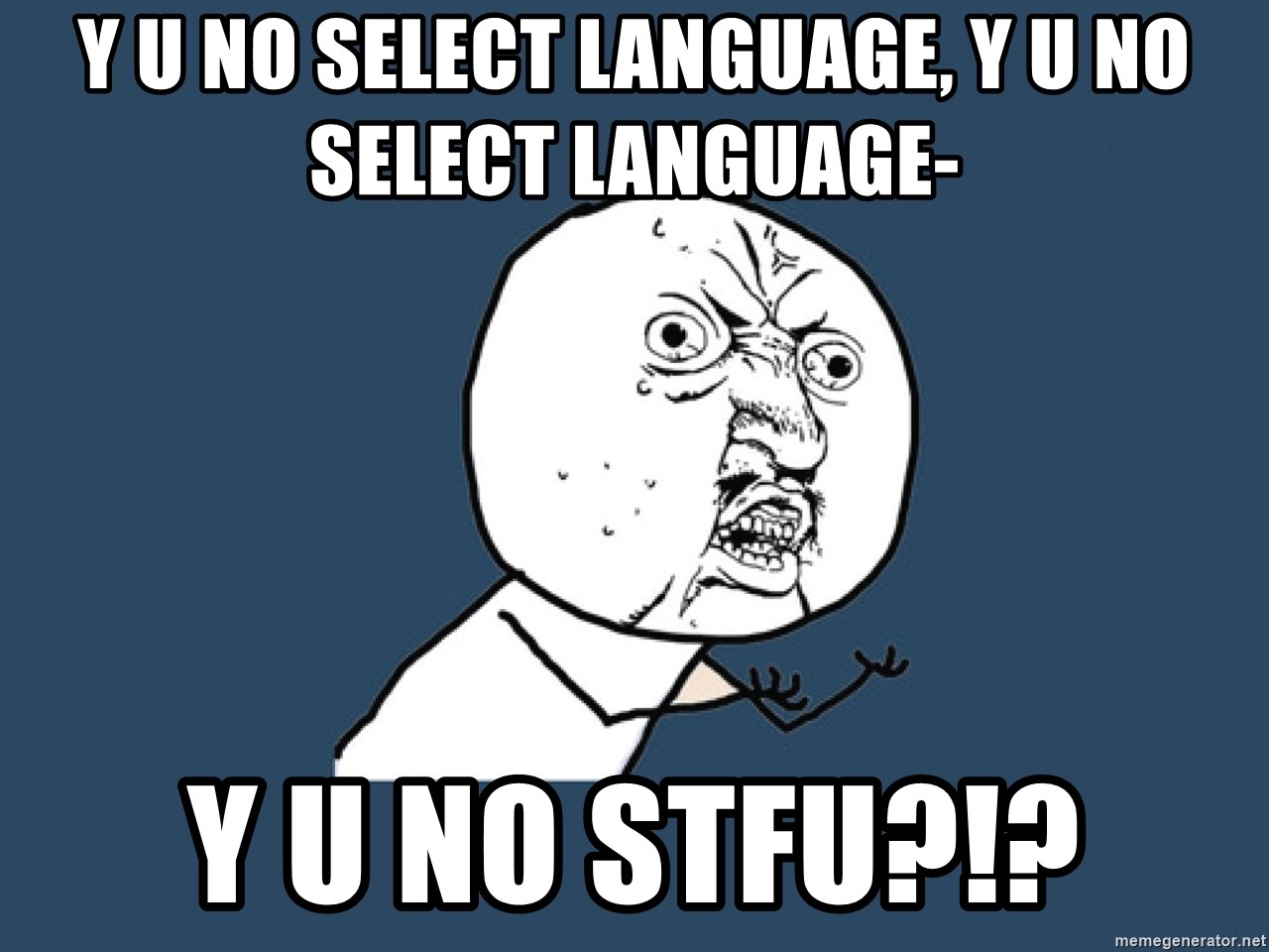 Y U No - y u no select language, y u no select language- y u no stfu?!?