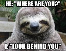 """Sexual Sloth - He: """"Where are you?"""" i: """"look behind you"""""""