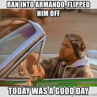 Ice Cube Good Day - Ran Into Armando, Flipped Him off Today was a good day