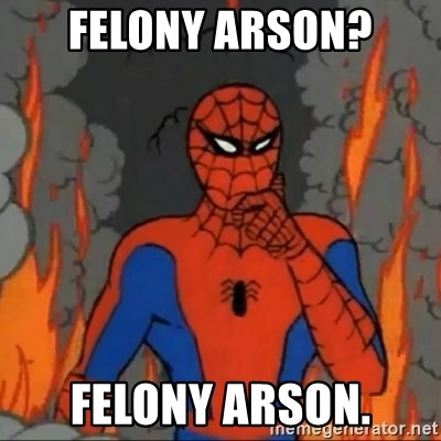 Spiderman meme - Felony Arson? Felony Arson.
