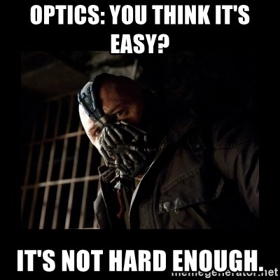 Bane Meme - optics: you think it's easy? it's not hard enough.