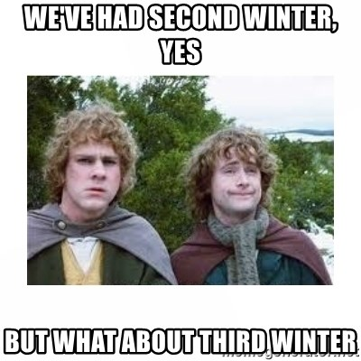 Merry and Pippin - We've Had Second Winter, Yes But what about third Winter