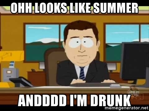 south park aand it's gone - OHh looks like summer Andddd I'm drunk