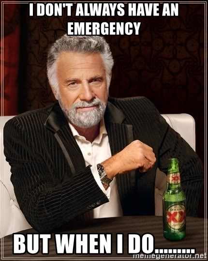 The Most Interesting Man In The World - I don't always have an emergency but when I do.........
