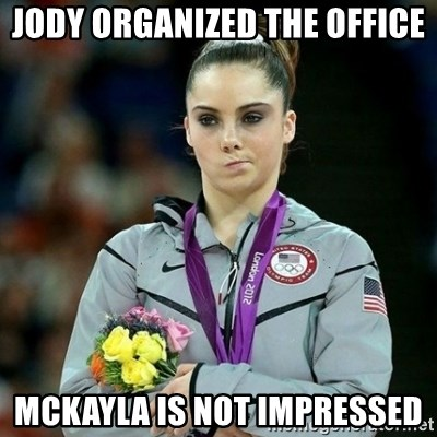 McKayla Maroney Not Impressed - Jody organized the office MCKAYLA IS NOT IMPRESSED