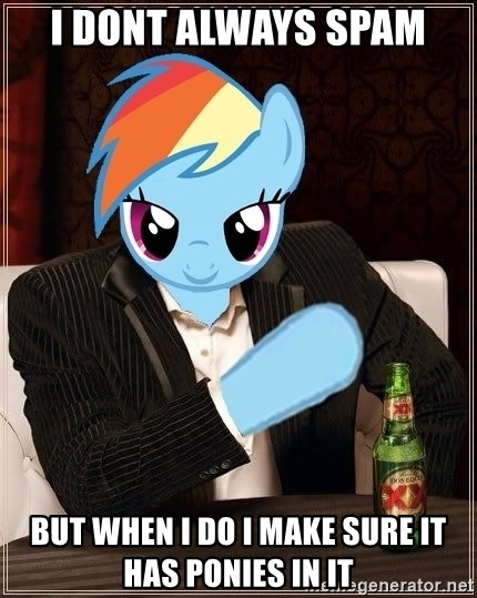 The Most Interesting Pony in the World - i dont always spam but when i do i make sure it has ponies in it