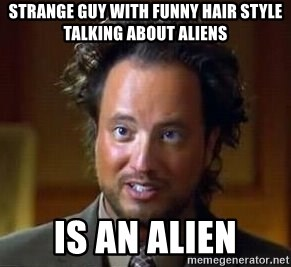 Ancient Aliens - strange guy with funny hair style talking about aliens is an alien