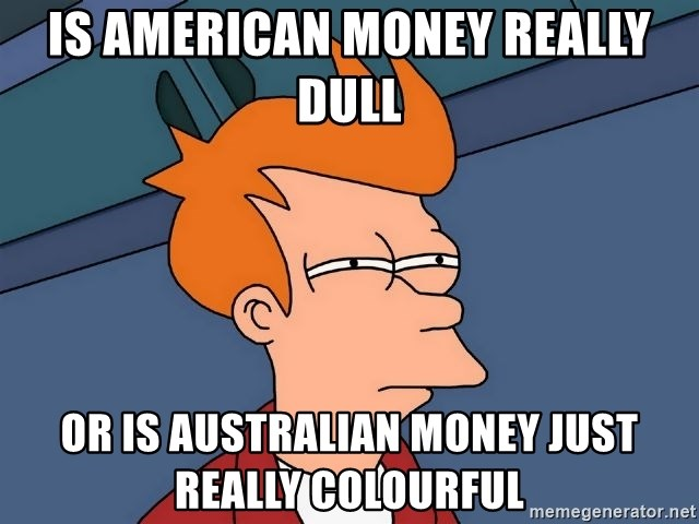 Futurama Fry - Is american money really dull or is australian money just really colourful