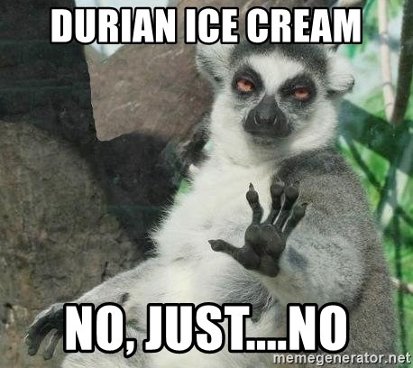 Not Today Lemur - Durian Ice Cream No, just....no