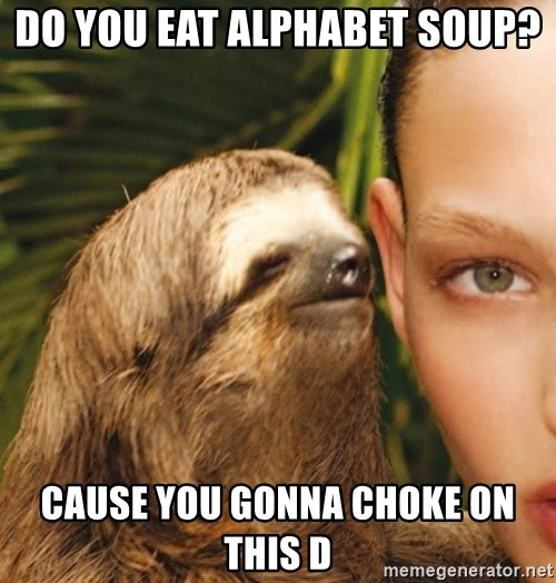 The Rape Sloth - DO you eat alphabet sOup? Cause You gonna cHoke on this d