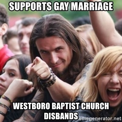 Ridiculously Photogenic Metalhead - supports gay marriage westboro baptist church disbands