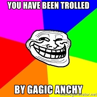 Trollface - you have been trolled by gagic anchy