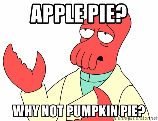 Why not zoidberg? - Apple pie? Why not puMpkin PIe?