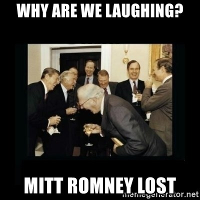 Rich Men Laughing - WHY ARE WE LAUGHING? MITT ROMNEY LOST