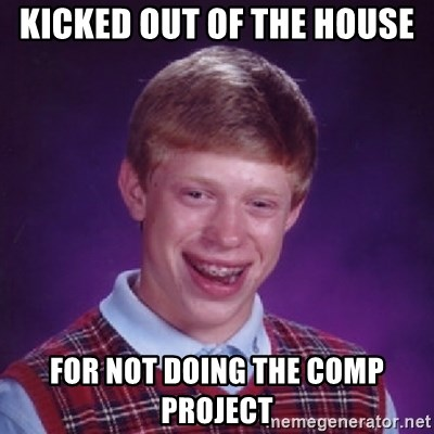 Bad Luck Brian - KICKed out of the house for not doing the comp project