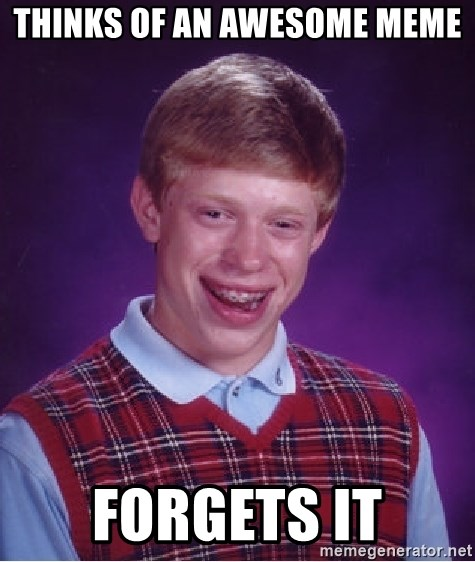 Bad Luck Brian - Thinks of an awesome meme forgets it