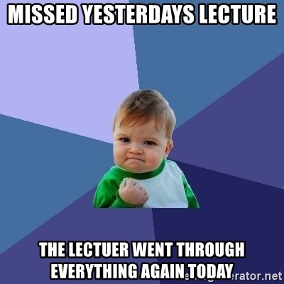 Success Kid - missed yesterdays lecture the lectuer went through everything again today