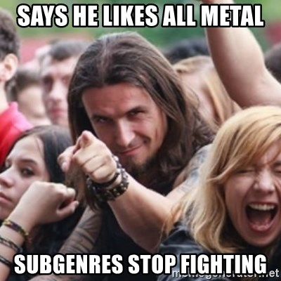 Ridiculously Photogenic Metalhead - says he likes all metal subgenres stop fighting