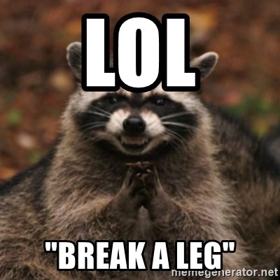 "evil raccoon - LOL ""BREAK A LEG"""