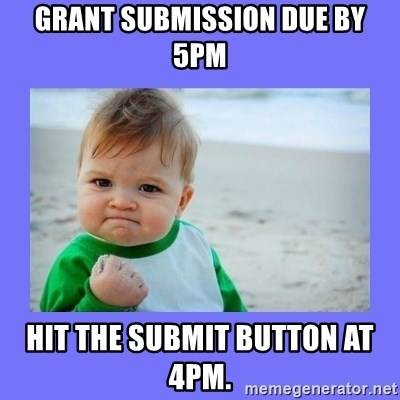 Baby fist - Grant submission due by 5pm Hit the submit button at 4pm.