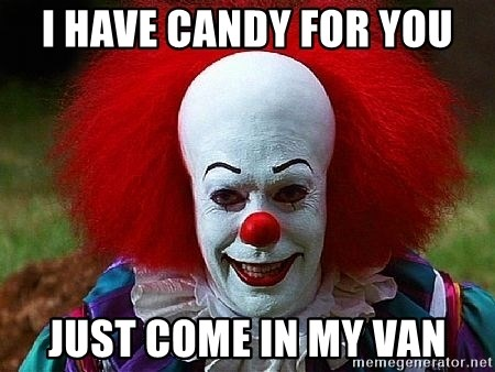Pennywise the Clown - I HAVE CANDY FOR YOU JUST COME IN MY VAN