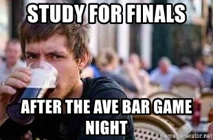 The Lazy College Senior - Study for finals After the ave bar game night