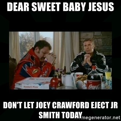 Dear lord baby jesus - Dear Sweet baby jesus  don't let Joey Crawford eject JR Smith Today
