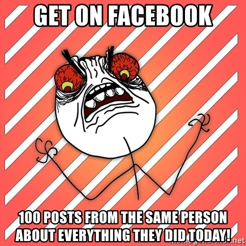 iHate - Get On facebook 100 posts from the same person about everything they dId today!